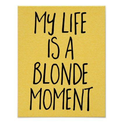 Blonde Moment Funny Quote Poster Humor Funny Fun Humour Humorous Gift Idea Blonde Moments Moments Quotes Quote Posters