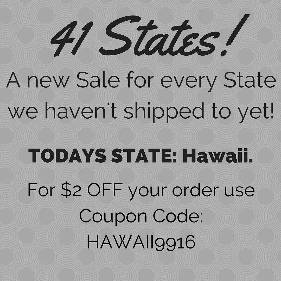 Every Day for the next 33 Days! We are going to post a different Sale for Each State we haven't shipped to!   Day 9: Todays State is Hawaii! For $2 OFF any order use Coupon Code HAWAII9916 at Checkout! Offer ends at midnight tonight!