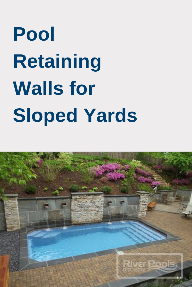 Pool Retaining Walls For Sloped Yards Cost Materials And More Sloped Backyard Pool Retaining Wall Swimming Pools Backyard