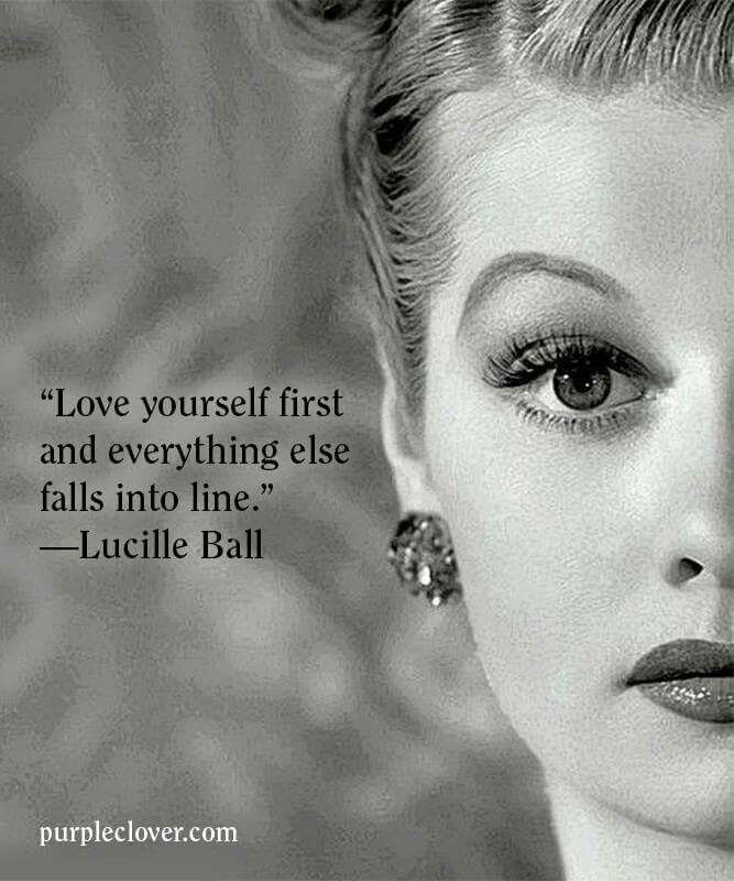 Love yourself first and everything else falls into line.- Lucille Ball #lucilleball