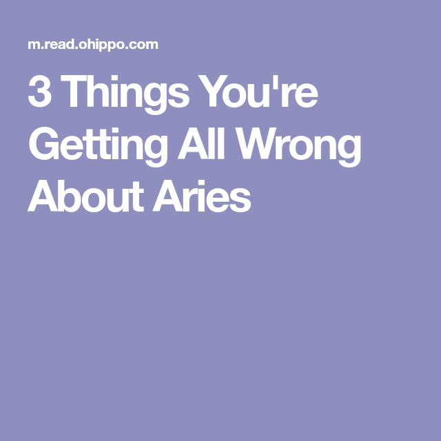 3 Things Youre Getting All Wrong About Aries   About