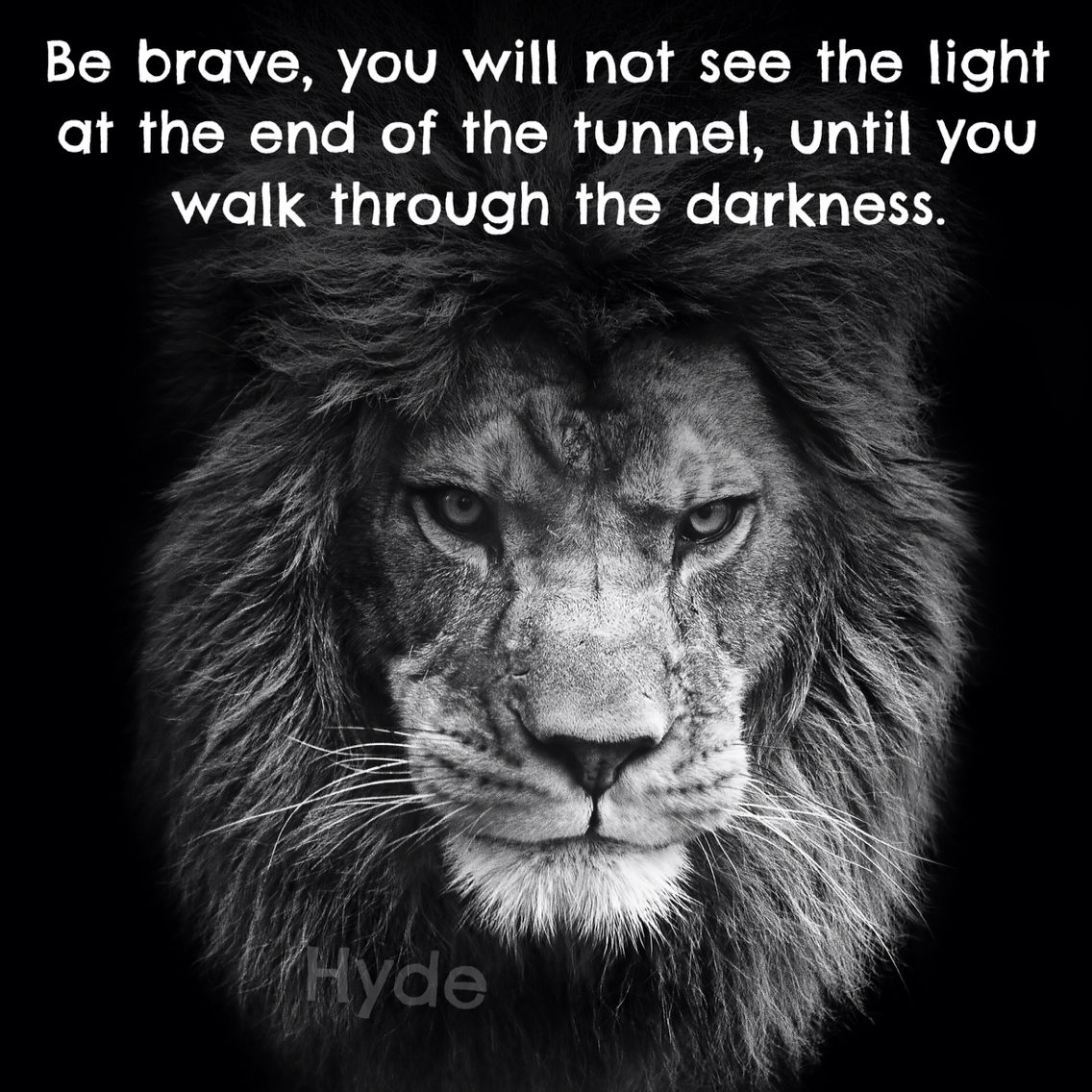 Be Brave You Will Not See The Light At The End Of The Tunnel