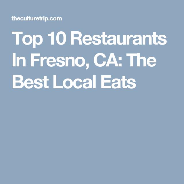 Top 10 Restaurants In Fresno Ca The Best Local Eats