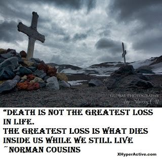 U201cDeath Is Not The Greatest Loss In Life. The Greatest Loss Is What Dies