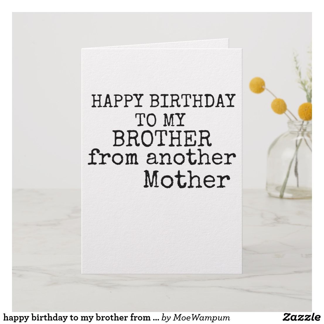 Happy Birthday To My Brother From Another Mother Card Zazzle Com In 2020 Happy Birthday Brother Birthday Message For Brother Birthday Wishes For Brother