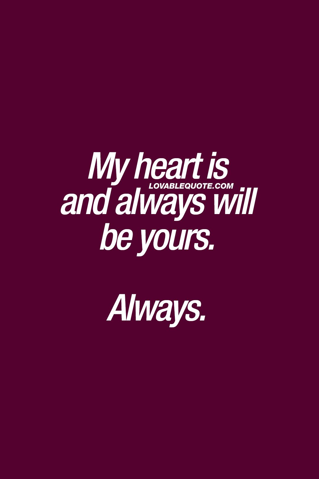 True Love Relationship Quotes My heart is and always will be yours. Always. ❤ #truelove  True Love Relationship Quotes