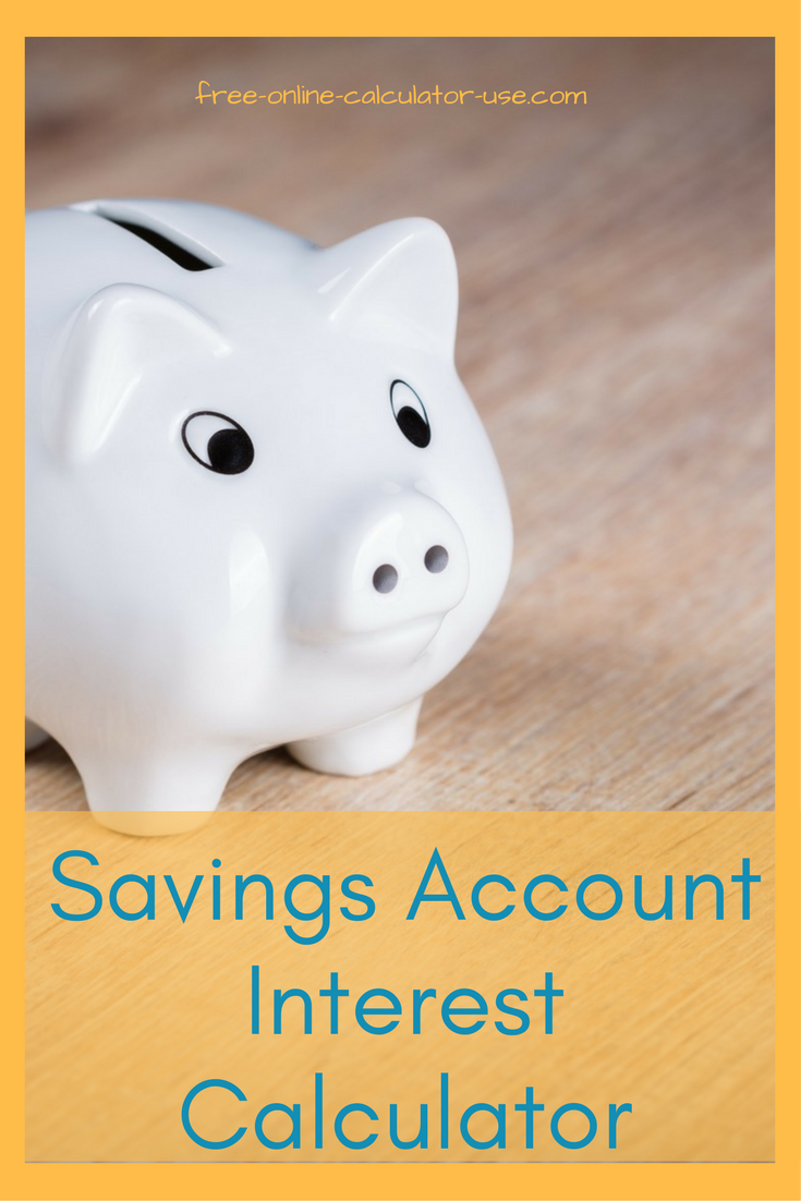 This Free Online Savings Account Interest Calculator Will Calculate The  Compound Interest Earnings On Saving Accounts
