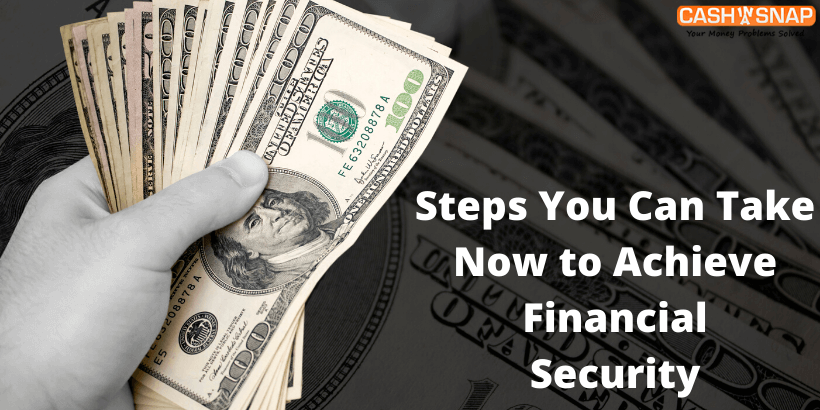 Steps You Can Take Now To Achieve Financial Security Financial Money Today Financial Tips