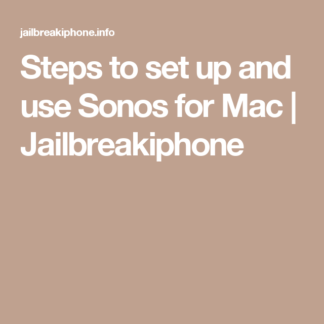 Steps to set up and use Sonos for Mac Jailbreakiphone