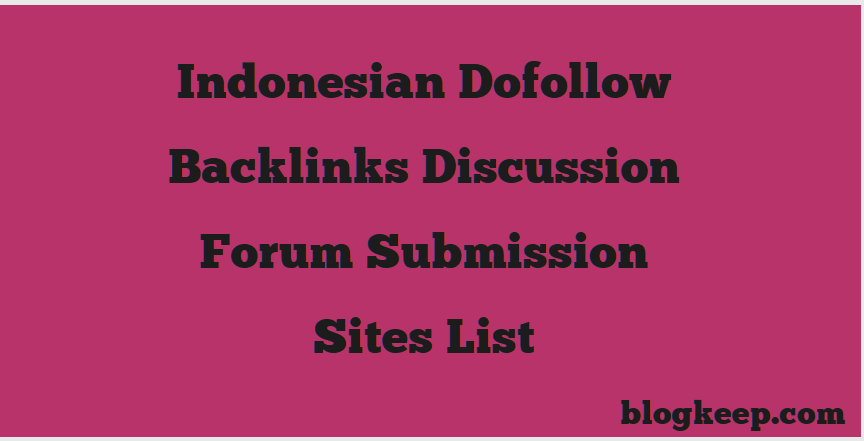 Indonesian Dofollow Backlinks Discussion Forum Submission Sites List