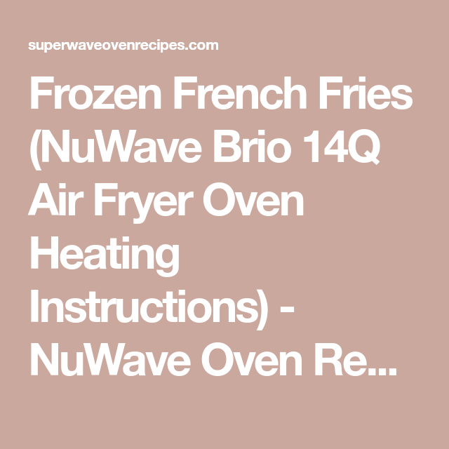 Frozen French Fries Nuwave Brio 14q Air Fryer Oven Heating Instructions Nuwave Oven Recipes Power Air Fryer Frozen French Fries Nuwave Oven Recipes Nuwave