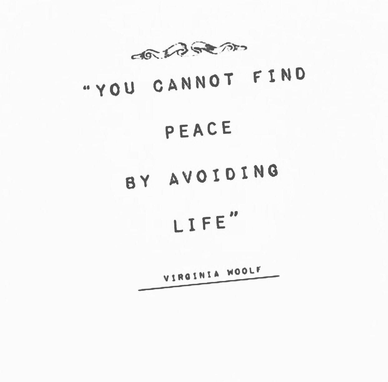 """""""You cannot find peace by avoiding life."""""""