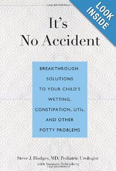 It's No Accident: Breakthrough Solutions to Your Child's Wetting, Constipation, UTIs, and Other Potty Problems by Dr. Steve J. Hodges