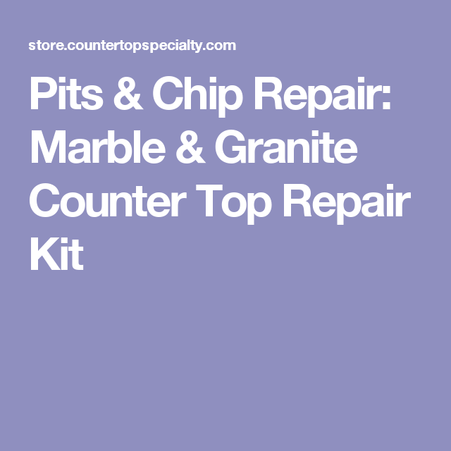 Pits Chip Repair Marble Granite Counter Top Kit