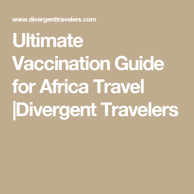 Ultimate Vaccination Guide for Africa Travel |Divergent Travelers