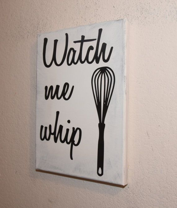 Kitchen Signs Watch Me Whip Funny Kitchen Sign Kitchen Home Decor