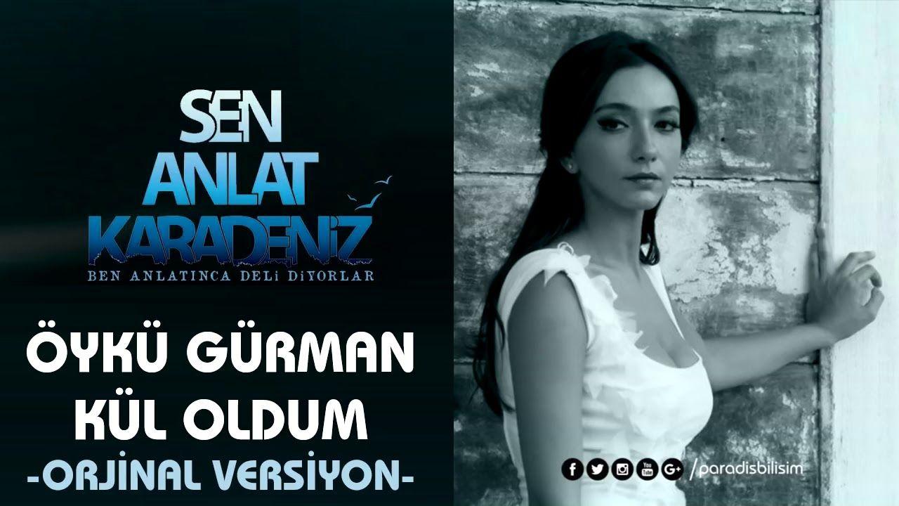 Oyku Gurman Kul Oldum Sen Anlat Karadeniz Orijinal Versiyon Sarkilar Pop Muzik Muzik