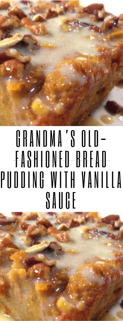 Grandma's Old-Fashioned Bread Pudding with Vanilla Sauce Grandma's Old-Fashioned Bread Pudding with Vanilla Sauce