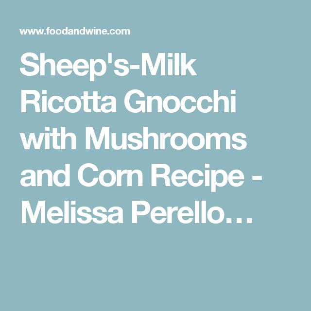 Sheep's-Milk Ricotta Gnocchi with Mushrooms and Corn Recipe - Melissa Perello…