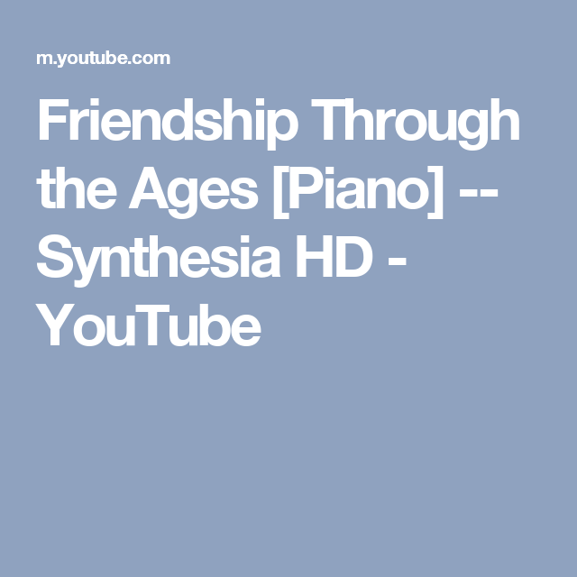 Friendship Through the Ages [Piano] -- Synthesia HD - YouTube