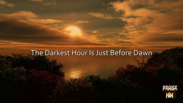 The Darkest Hour Is Just Before Dawn
