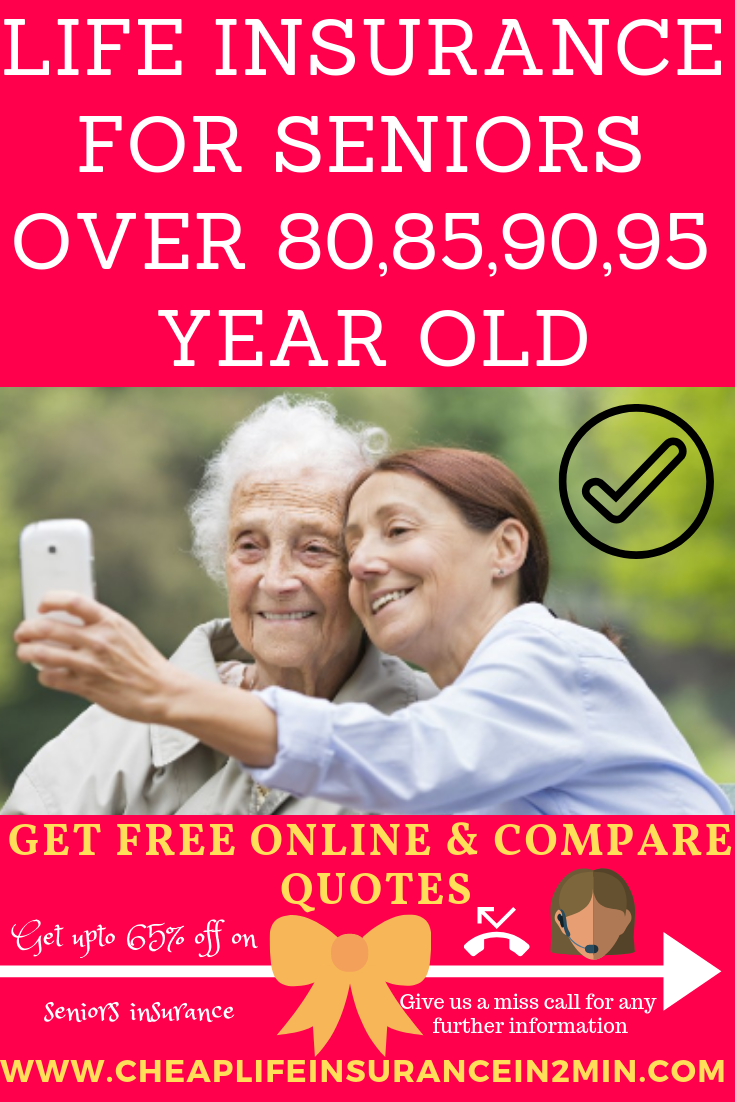 Life Insurance For Seniors Over 80 85 90 95 Year Old Life