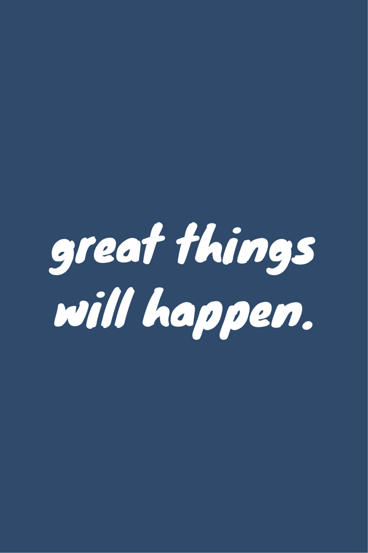great things will happen.