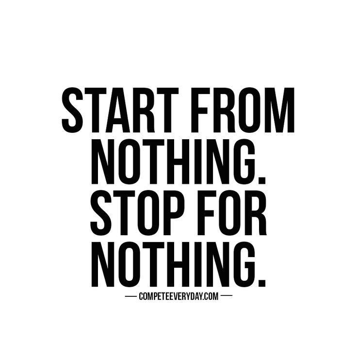 Start from nothing. Stop for nothing. #girlboss #cbloggers
