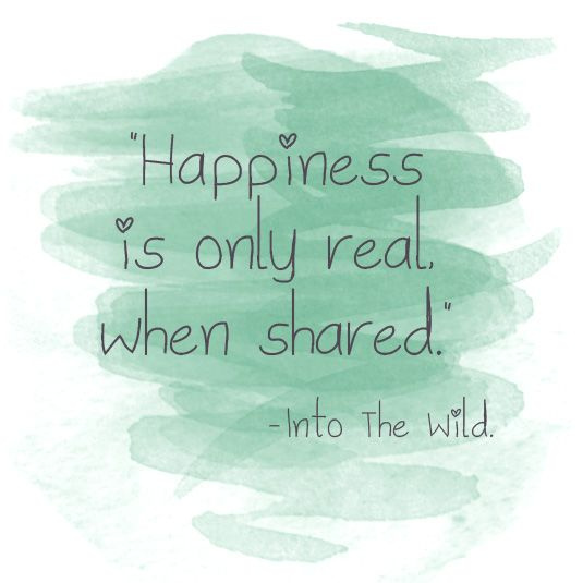Happiness Is Only Real When Shared Into The Wild Inspiration