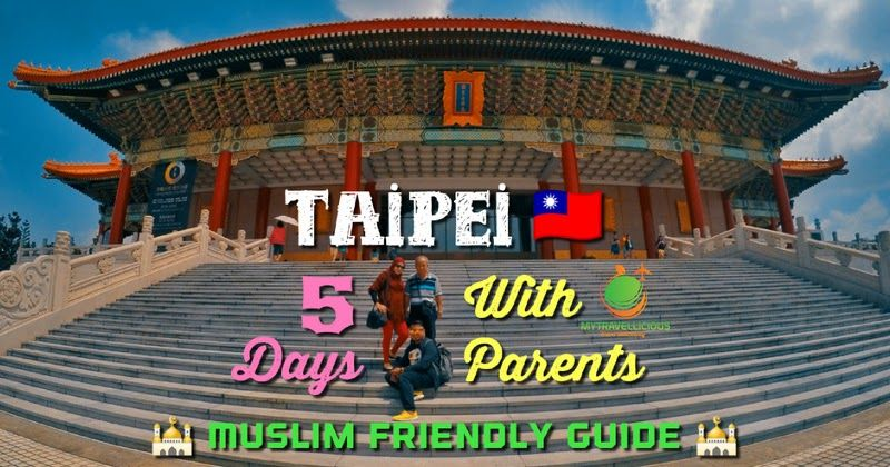 Taipei 5 Days Muslim Friendly Itinerary When Travel With Your Parents Itinerary Travel Taipei City