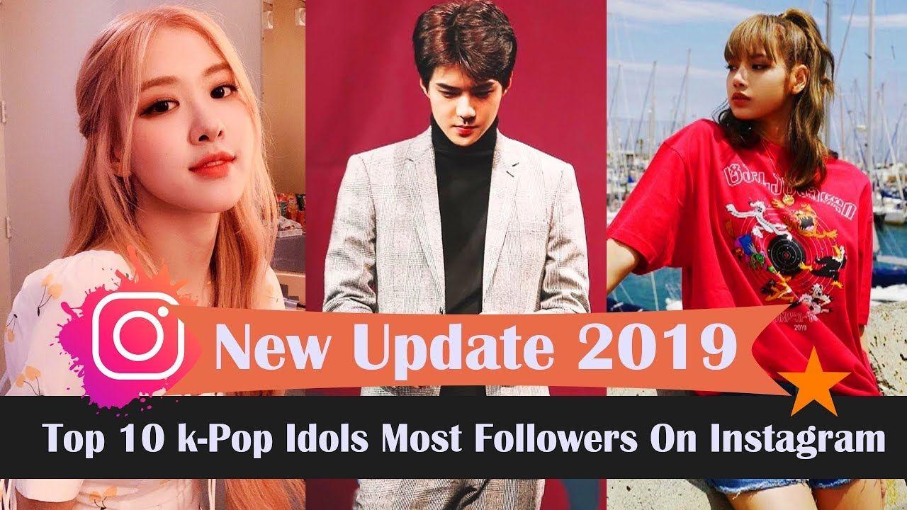 Top 10 K Pop Idols Most Followers On Instagram Rangking 2019 New Up Most Popular Kpop Most Instagram Followers Kpop