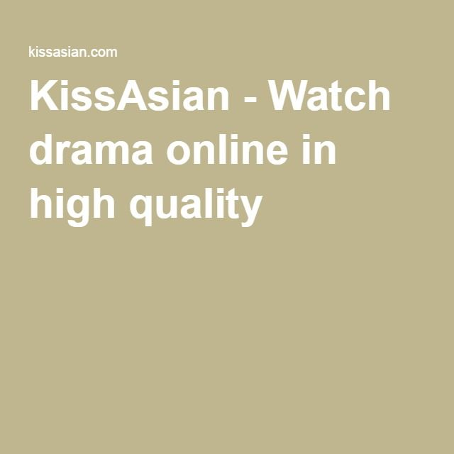 KissAsian - Watch drama online in high quality | Dramas | Anime