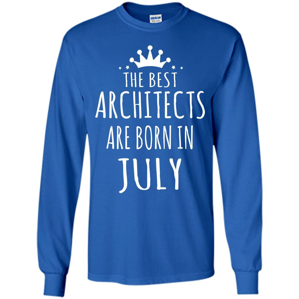 THE BEST ARCHITECTS ARE BORN IN JULY Architect T-Shirt