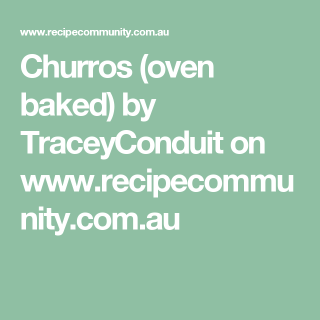 Churros (oven baked) by TraceyConduit on www.recipecommunity.com.au