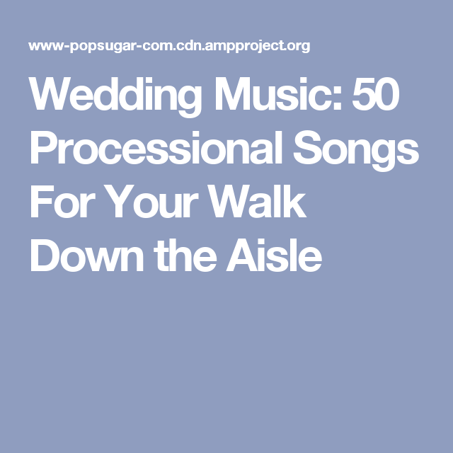Wedding Music: 50 Processional Songs For Your Walk Down