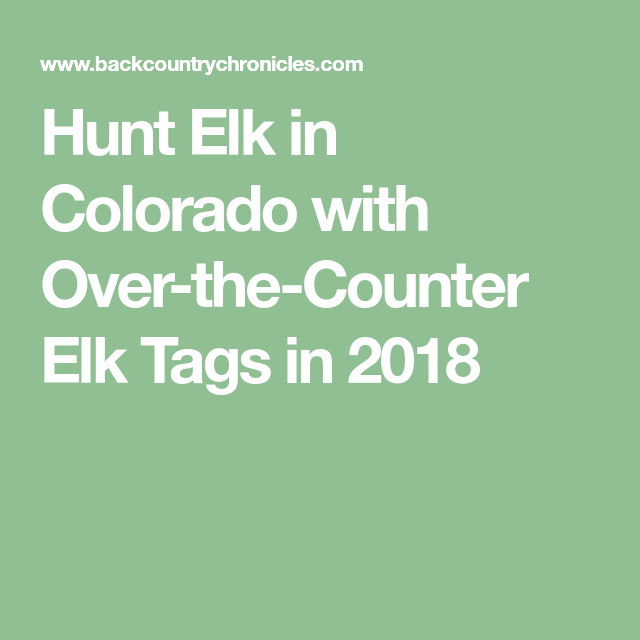 Hunt Elk in Colorado with Over-the-Counter Elk Tags in 2018