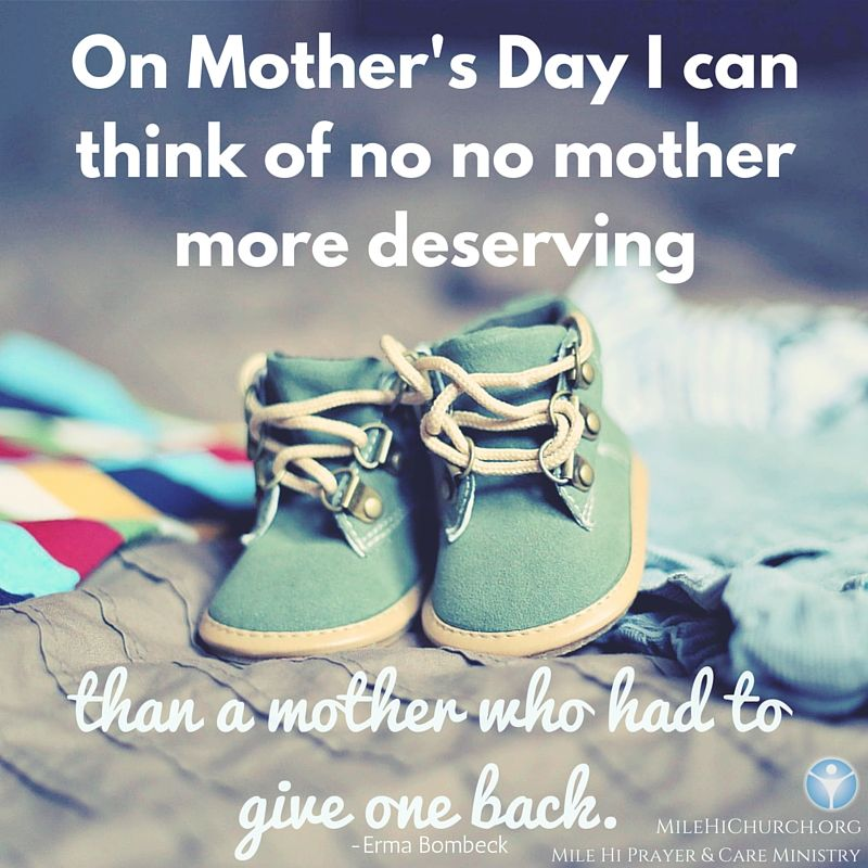 """""""On Mother's Day I can think of no mother more deserving than a mother who had to give one back."""" - Erma Bombeck"""