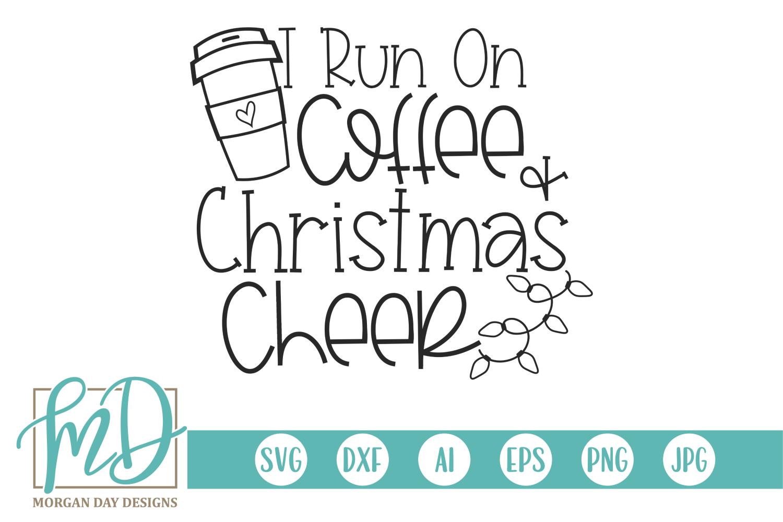 I Run On Coffee And Christmas Cheer SVG Cheer, Black