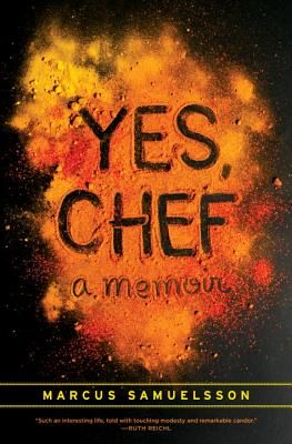 Yes Chef, A Memoir - Marcus Samuelsson was born and orphaned in Ethiopia, adopted by a Swedish family, and learned to cook in Sweden, Switzerland, Austria, and France. At the age of 24, he became the chef at New York's Aquavit, then a Top Chef Master, and , finally, opened his own restaurant in Harlem.