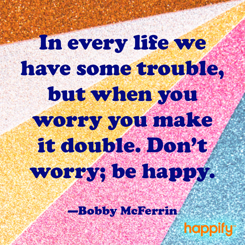 Take This Famous Advice About Happiness Happify Happy Monday Motivation