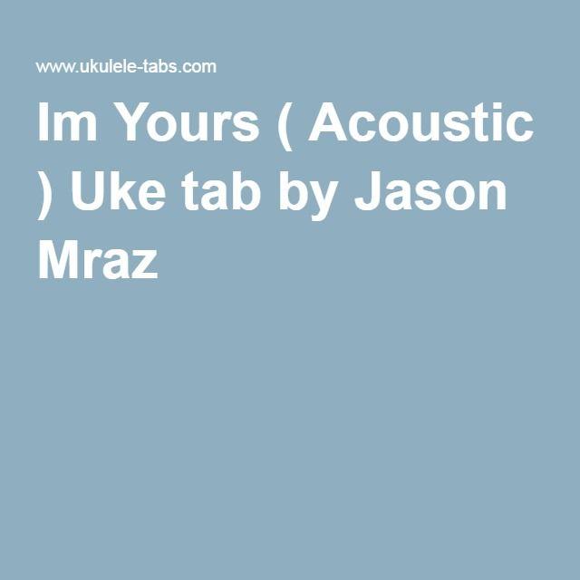 I39m Yours Uke Tab By Jason Mraz Ukulele T Jason Mraz