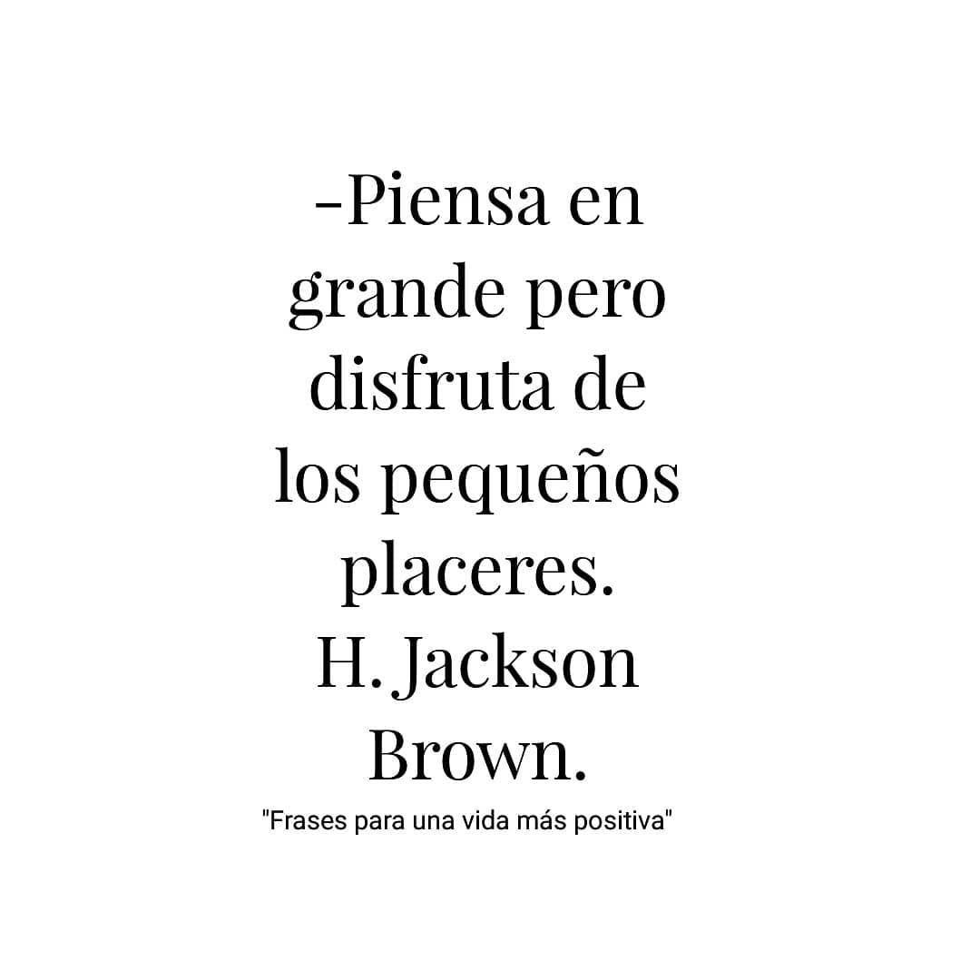 Piensa En Grande Pero Disfruta De Los Pequeños Placeres H Jackson Brown Frases Frasespositivas Frasesparaunavidamaspositiva Quotes Math Math Equations