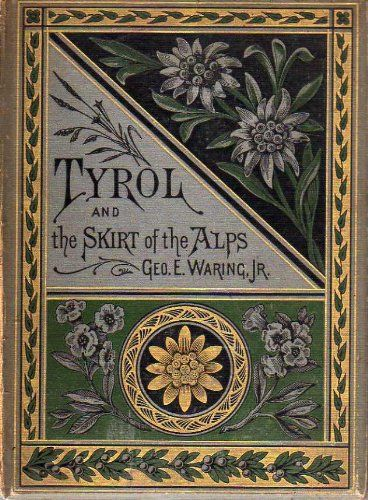 Tyrol and the Skirt of the Alps by George E. Jr. Waring,1880.