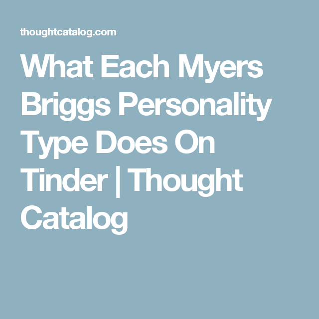 What Each Myers Briggs Personality Type Does On Tinder | Thought Catalog