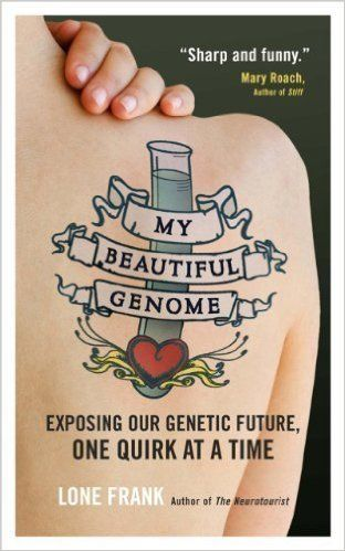 My Beautiful Genome: Exposing Our Genetic Future, One Quirk at a Time, Lone Frank