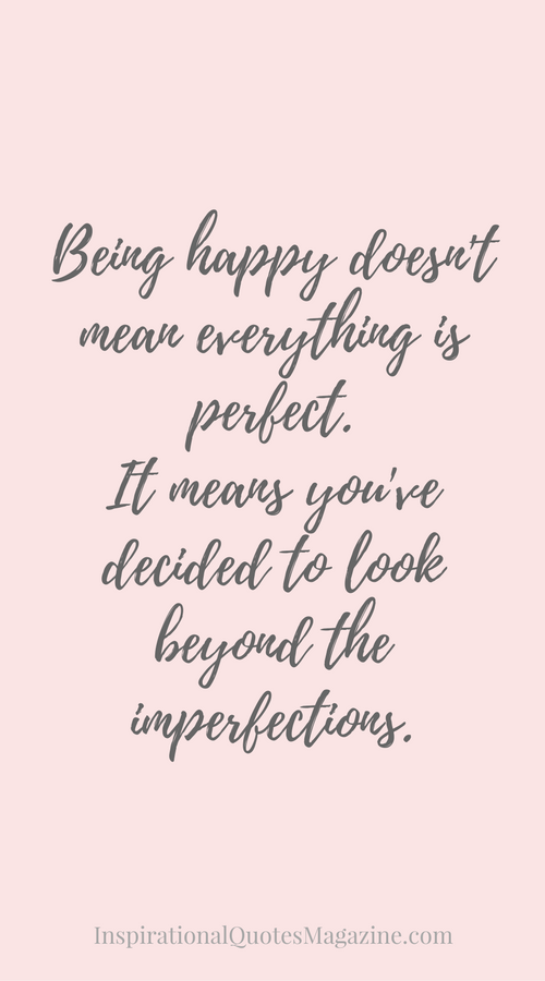 Being Happy Doesnt Mean Everything Is Perfect Inspirational