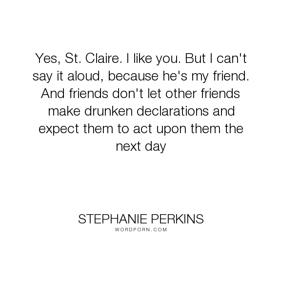"Stephanie Perkins - ""Yes, St. Claire. I like you. But I can't say it aloud, because he's my friend. And..."". anna-oliphant, love"