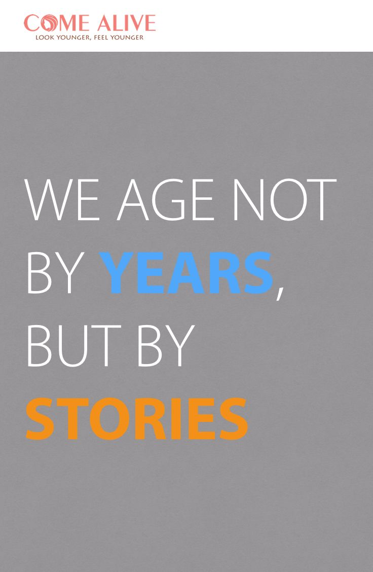 We age not by years, but by stories  Come Alive Now | DNA