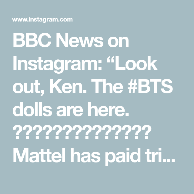 Bbc News On Instagram Look Out Ken The Bts Dolls Are Here Mattel Has Paid Tribute To The K Pop I Kpop Idol Pop Idol Bbc News