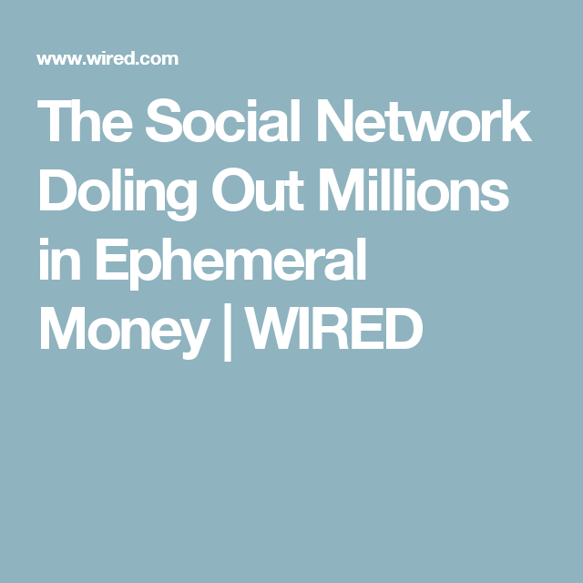 The Social Network Doling Out Millions in Ephemeral Money | Social ...